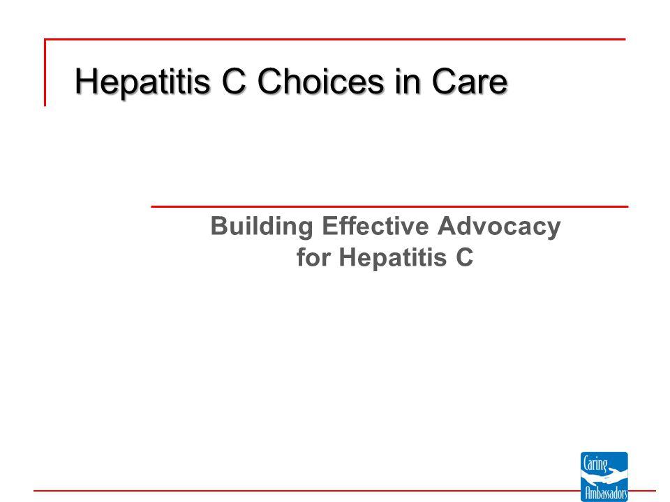 Message Development HCV Advocacy Messages Hepatitis C is everyone's disease.
