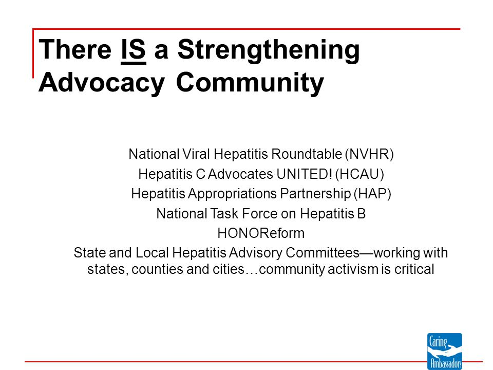 Message Development  coordinated national, state, and local counseling, testing, and treatment programs  consistent, sustained funding to control the hepatitis C epidemic and prevent further suffering People with hepatitis C need and deserve: HCV Advocacy Messages