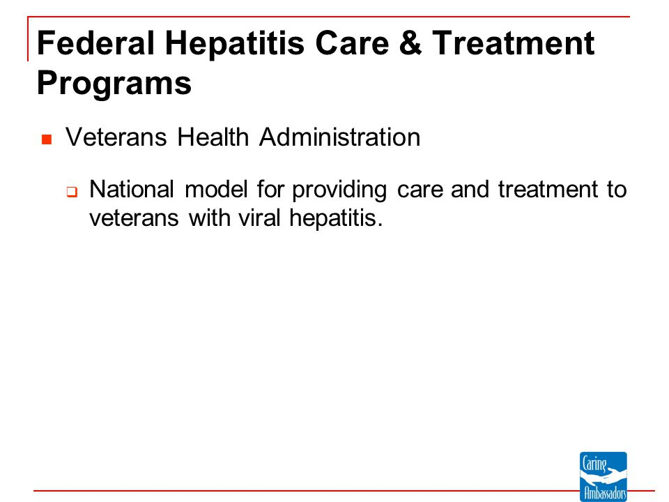 Federal Hepatitis Care & Treatment Programs Veterans Health Administration  National model for providing care and treatment to veterans with viral hepatitis.