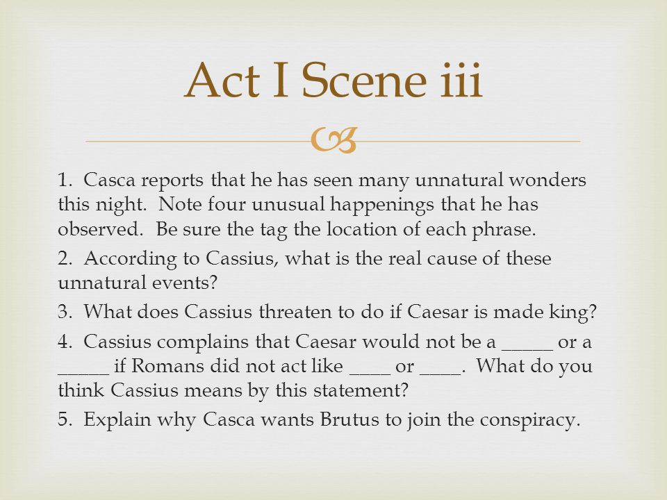  1. Casca reports that he has seen many unnatural wonders this night. Note four unusual happenings that he has observed. Be sure the tag the location