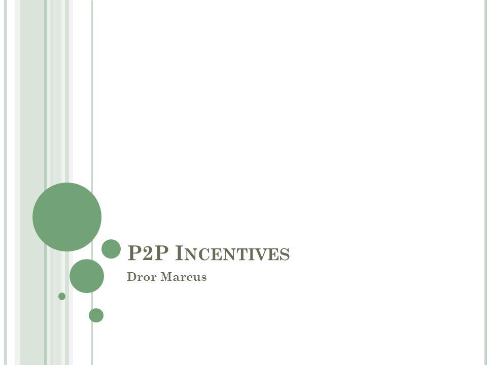 P2P I NCENTIVES Dror Marcus