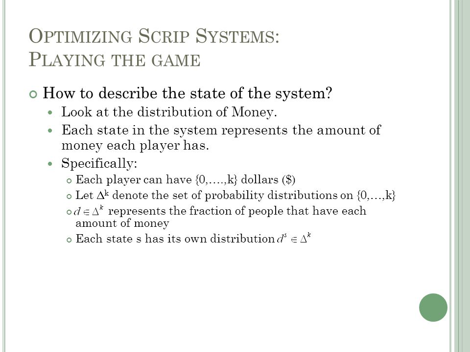 O PTIMIZING S CRIP S YSTEMS : P LAYING THE GAME How to describe the state of the system.