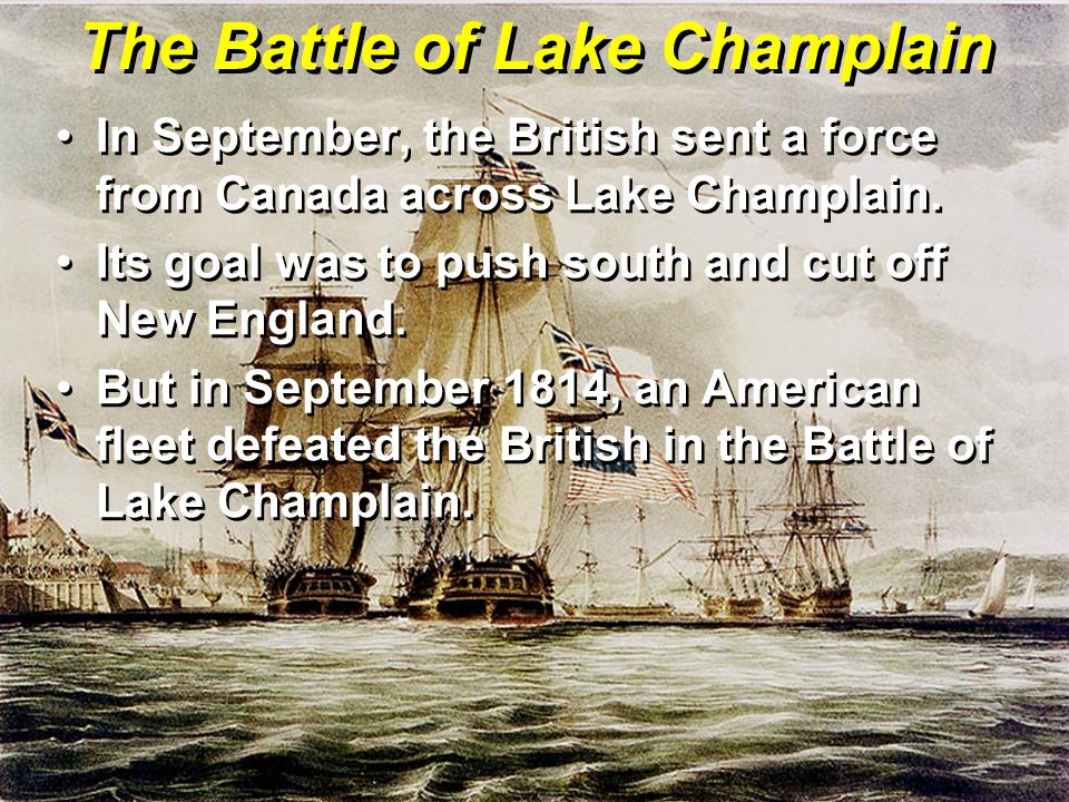 The Battle of Lake Champlain In September, the British sent a force from Canada across Lake Champlain.In September, the British sent a force from Cana