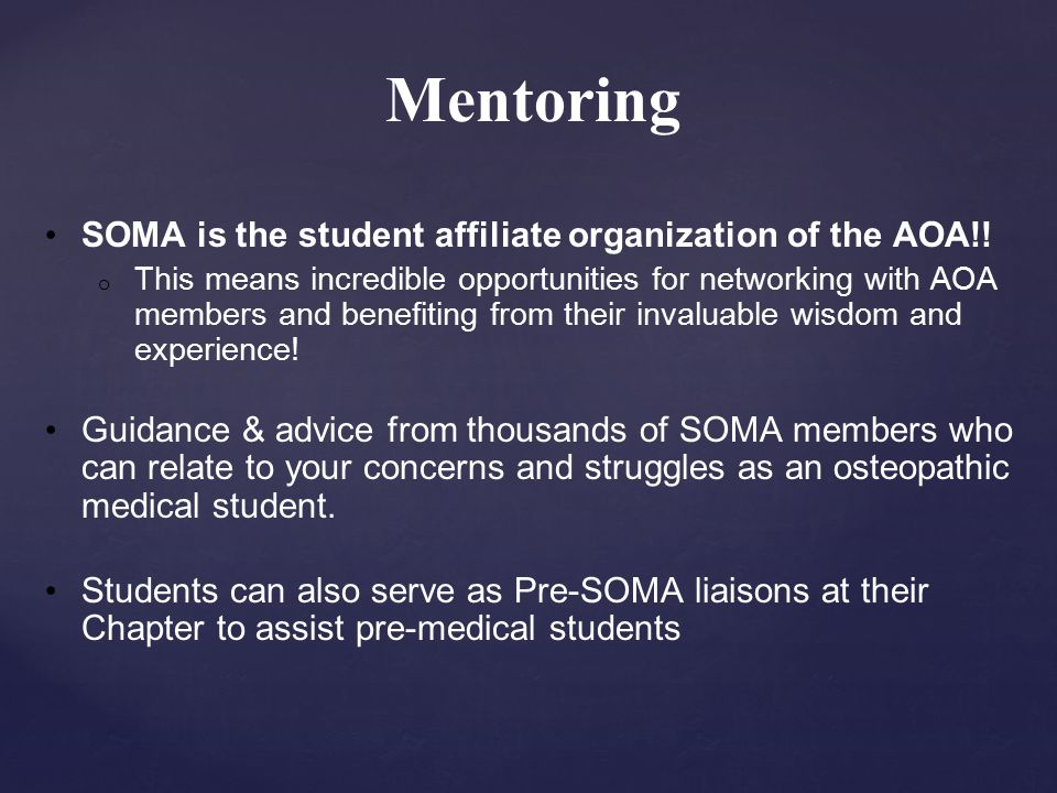 Mentoring SOMA is the student affiliate organization of the AOA!.