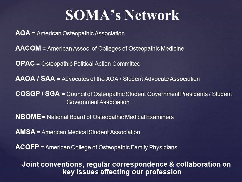 SOMA's Network AOA = American Osteopathic Association AACOM = American Assoc.