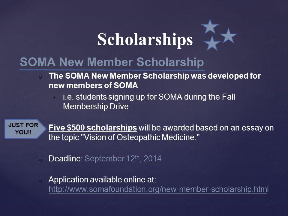 Scholarships SOMA New Member Scholarship o The SOMA New Member Scholarship was developed for new members of SOMA  i.e.