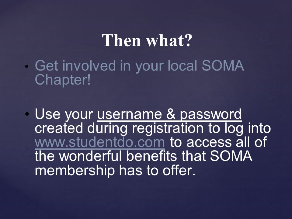 Then what. Get involved in your local SOMA Chapter.