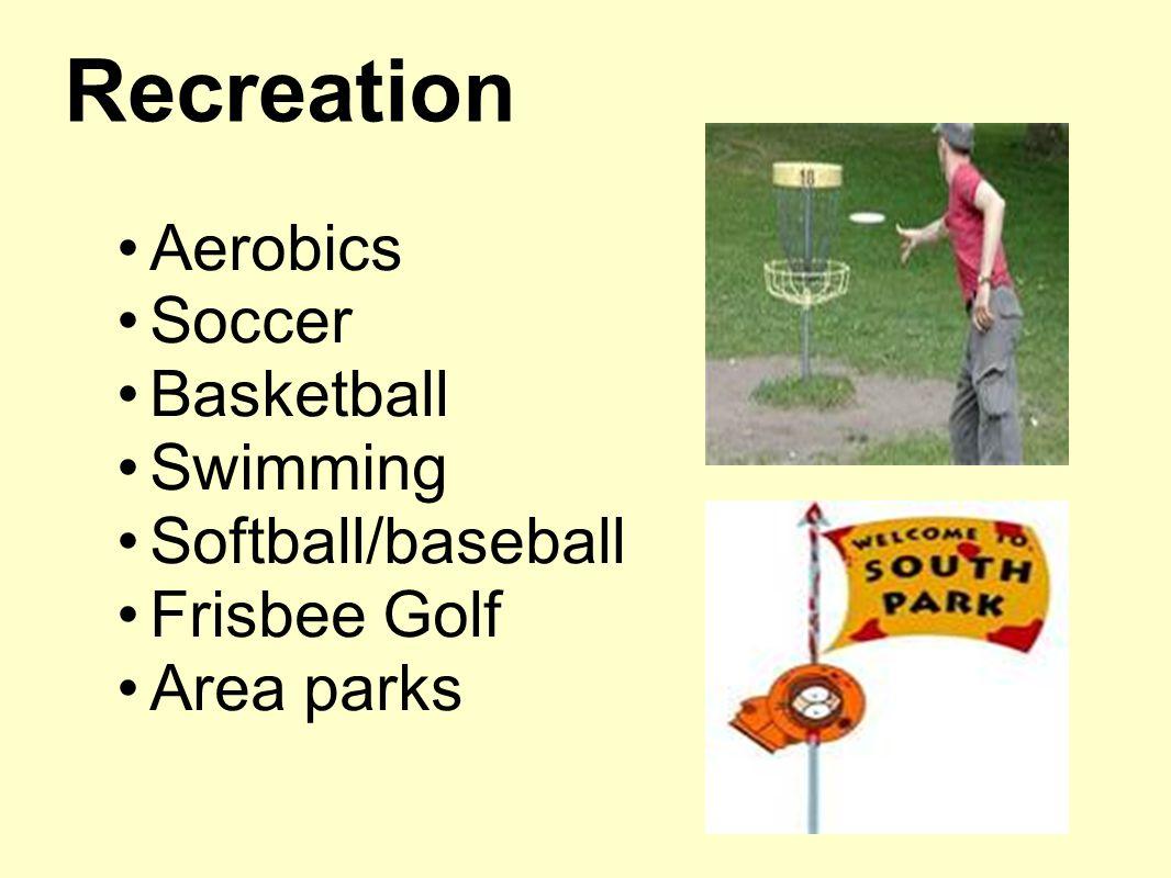 Recreation Aerobics Soccer Basketball Swimming Softball/baseball Frisbee Golf Area parks