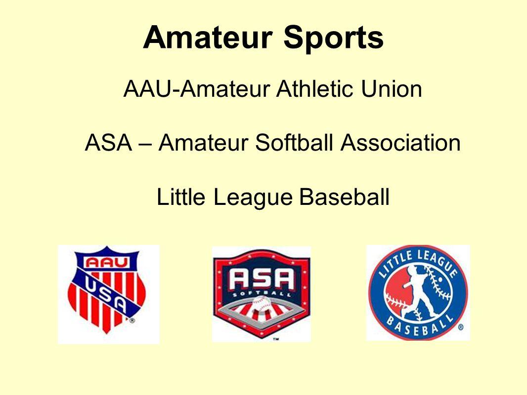 Amateur Sports AAU-Amateur Athletic Union ASA – Amateur Softball Association Little League Baseball