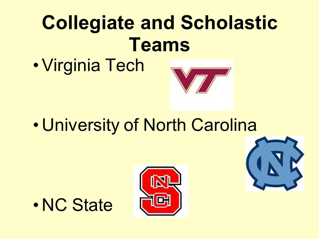 Collegiate and Scholastic Teams Virginia Tech University of North Carolina NC State