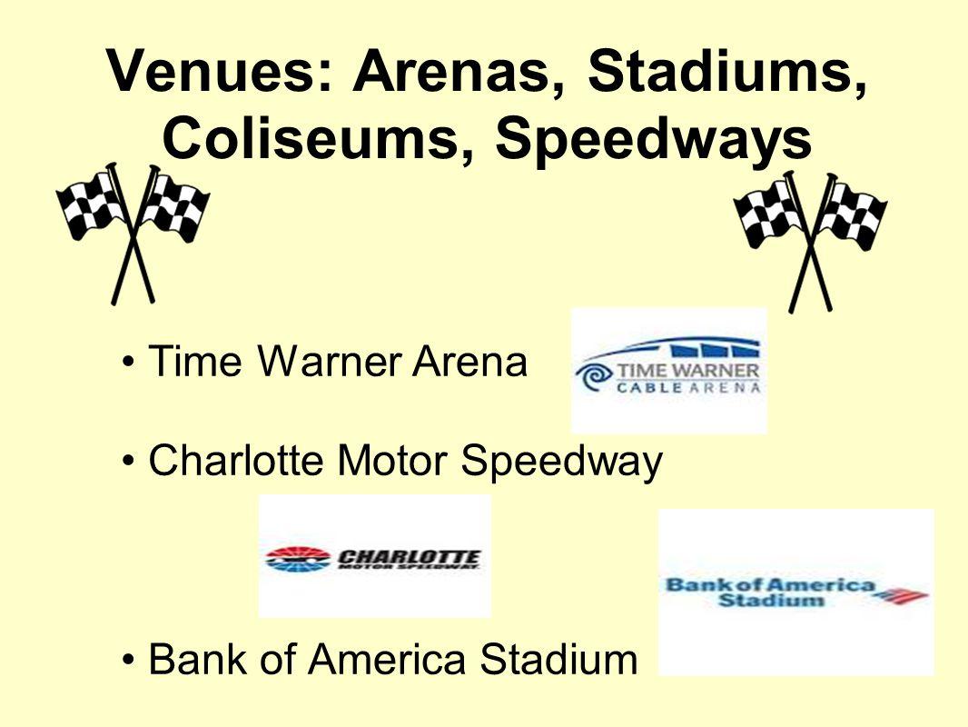 Venues: Arenas, Stadiums, Coliseums, Speedways Time Warner Arena Charlotte Motor Speedway Bank of America Stadium