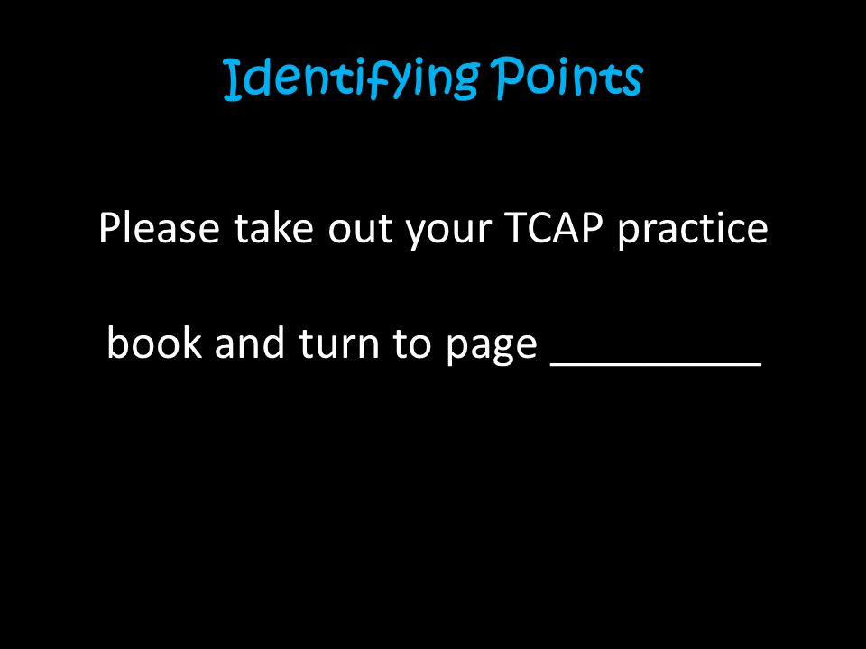 Identifying Points Please take out your TCAP practice book and turn to page _________