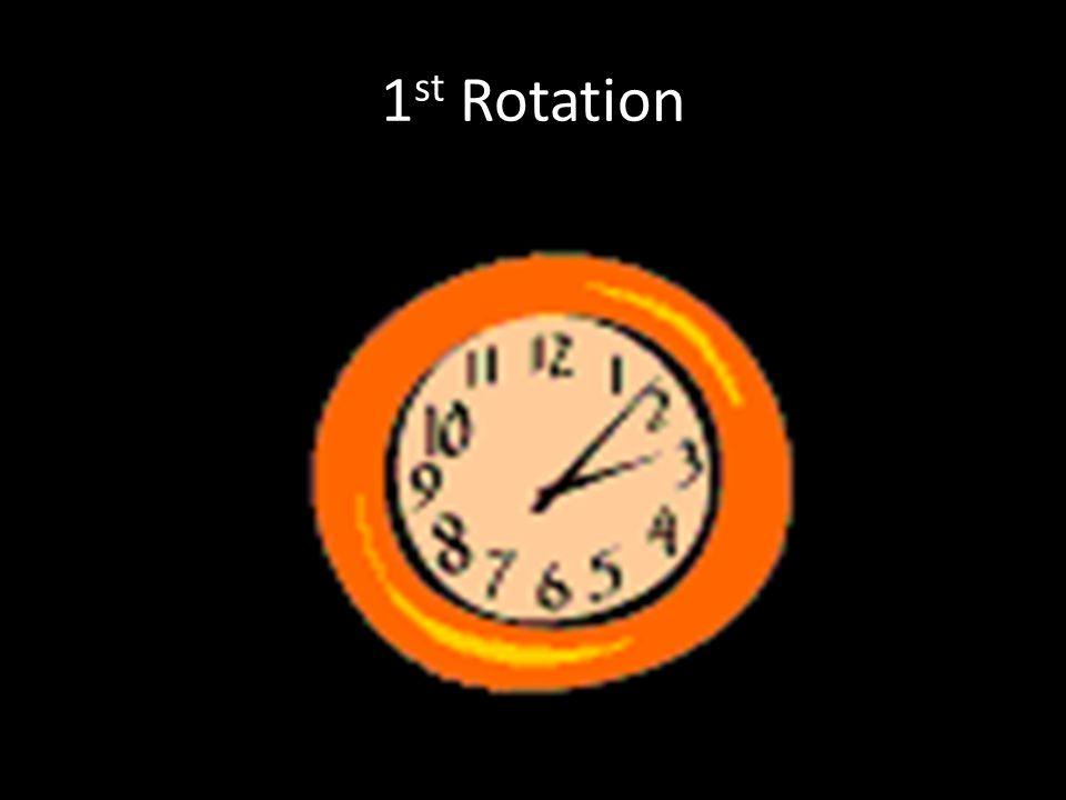 1 st Rotation