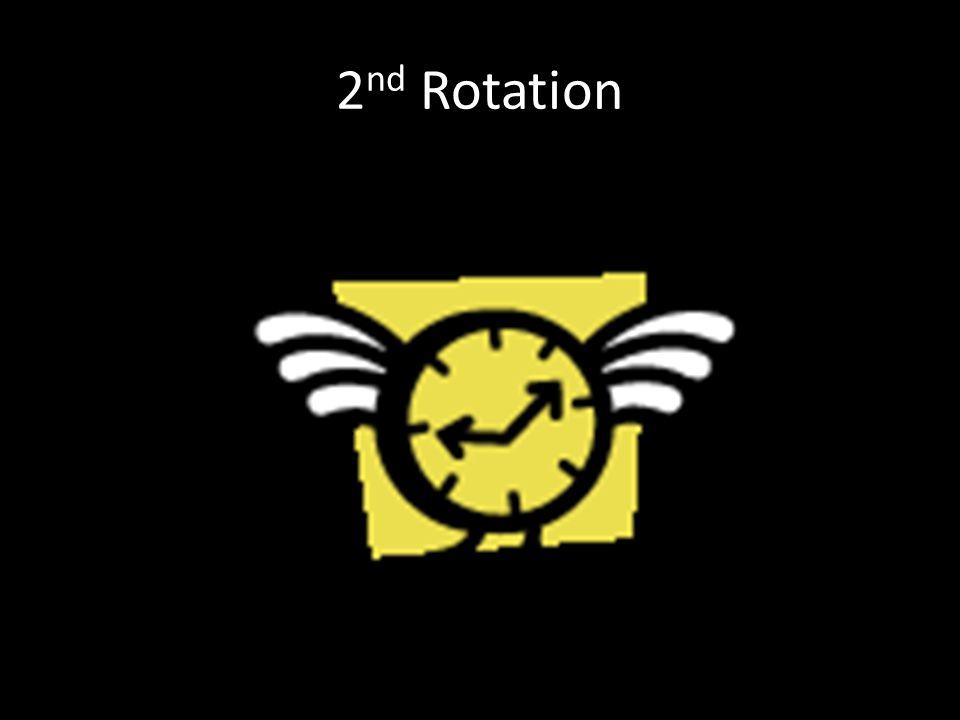 2 nd Rotation