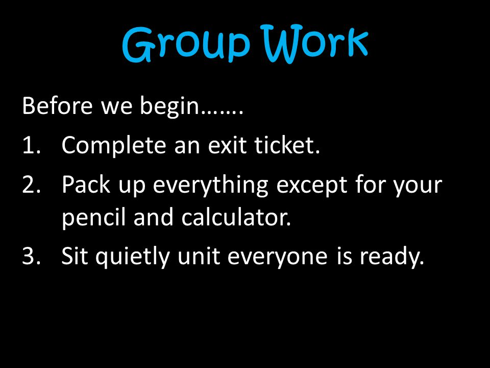 Group Work Before we begin……. 1.Complete an exit ticket.