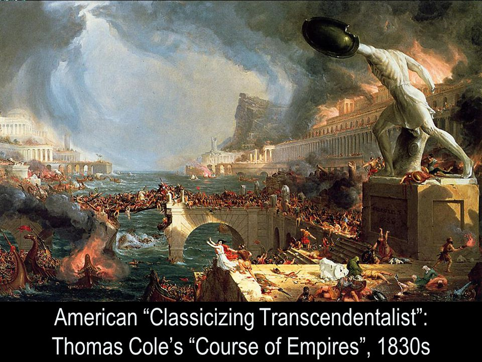 15 American Classicizing Transcendentalist : Thomas Cole's Course of Empires , 1830s
