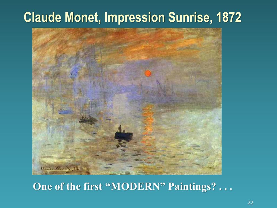 22 Claude Monet, Impression Sunrise, 1872 One of the first MODERN Paintings?...