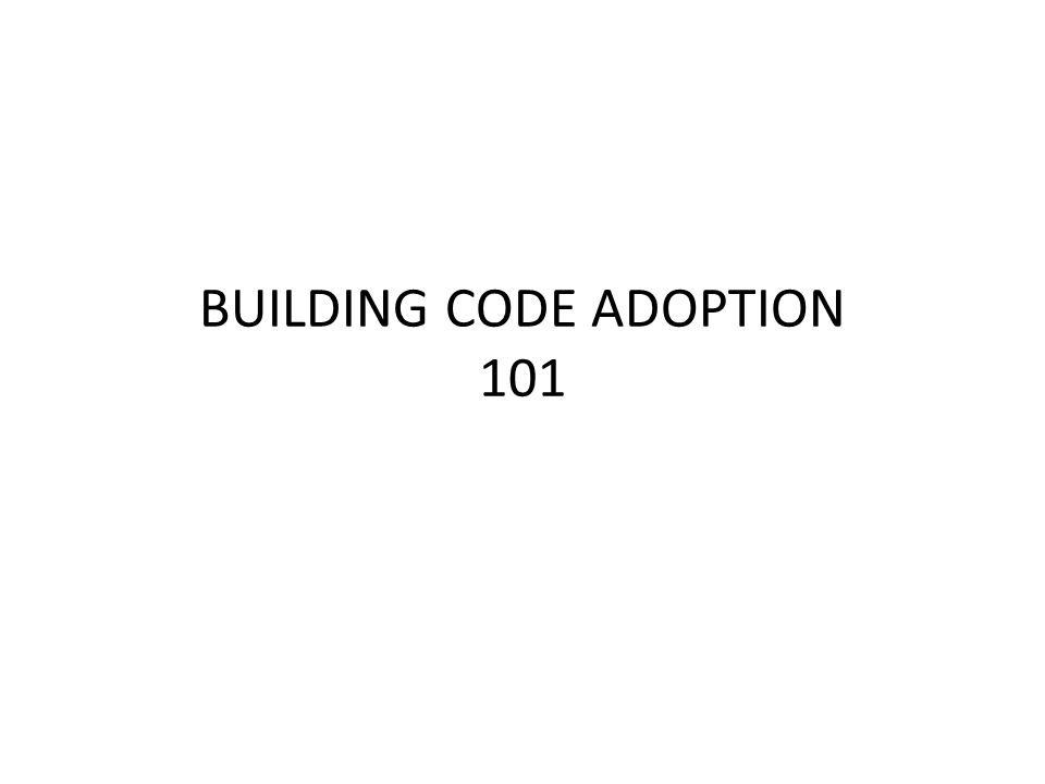 BUILDING CODE ADOPTION 101