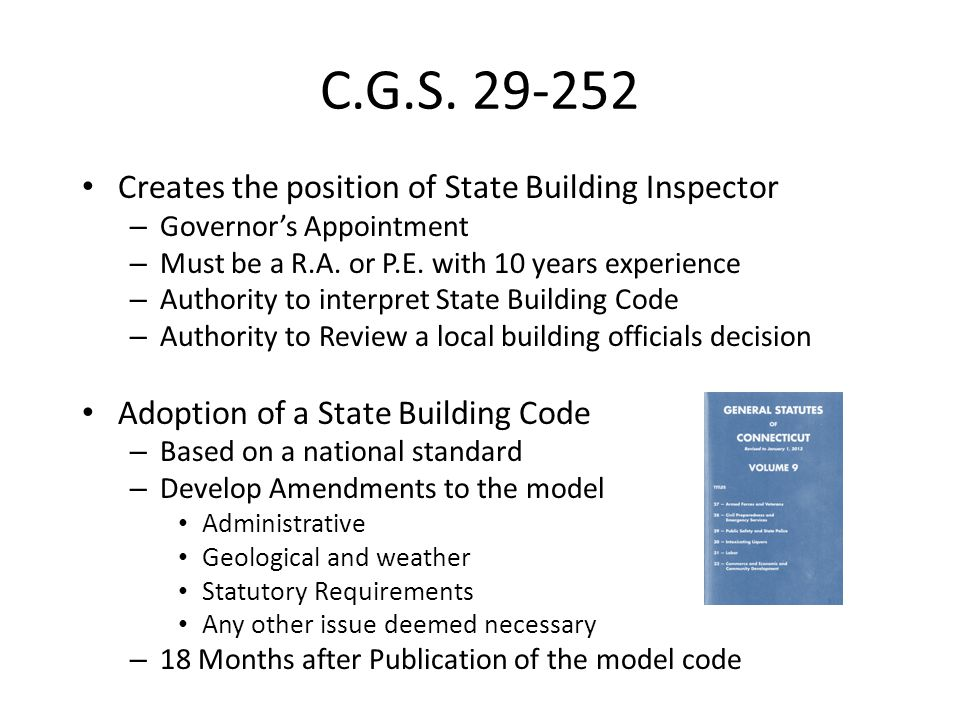 C.G.S. 29-252 Creates the position of State Building Inspector – Governor's Appointment – Must be a R.A. or P.E. with 10 years experience – Authority