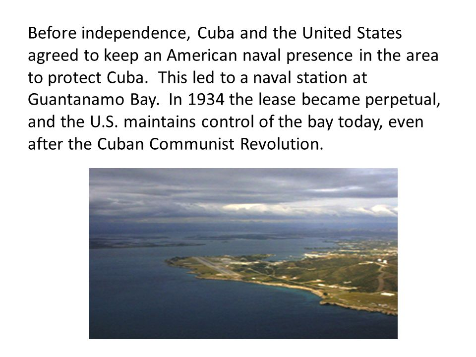 Before independence, Cuba and the United States agreed to keep an American naval presence in the area to protect Cuba. This led to a naval station at