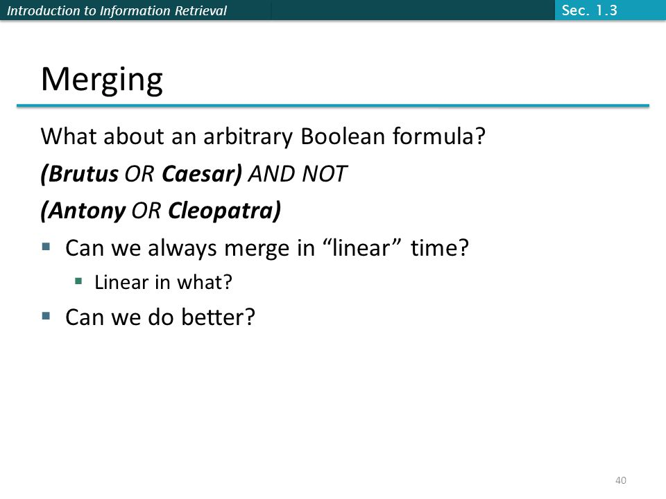 Introduction to Information Retrieval Merging What about an arbitrary Boolean formula.