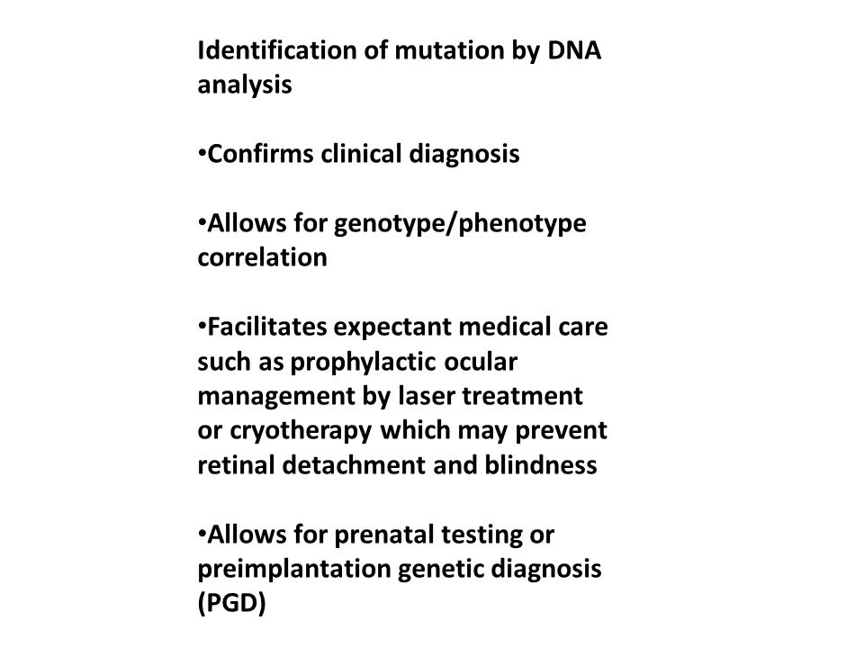 Identification of mutation by DNA analysis Confirms clinical diagnosis Allows for genotype/phenotype correlation Facilitates expectant medical care su