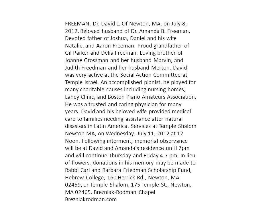 FREEMAN, Dr. David L. Of Newton, MA, on July 8, 2012. Beloved husband of Dr. Amanda B. Freeman. Devoted father of Joshua, Daniel and his wife Natalie,