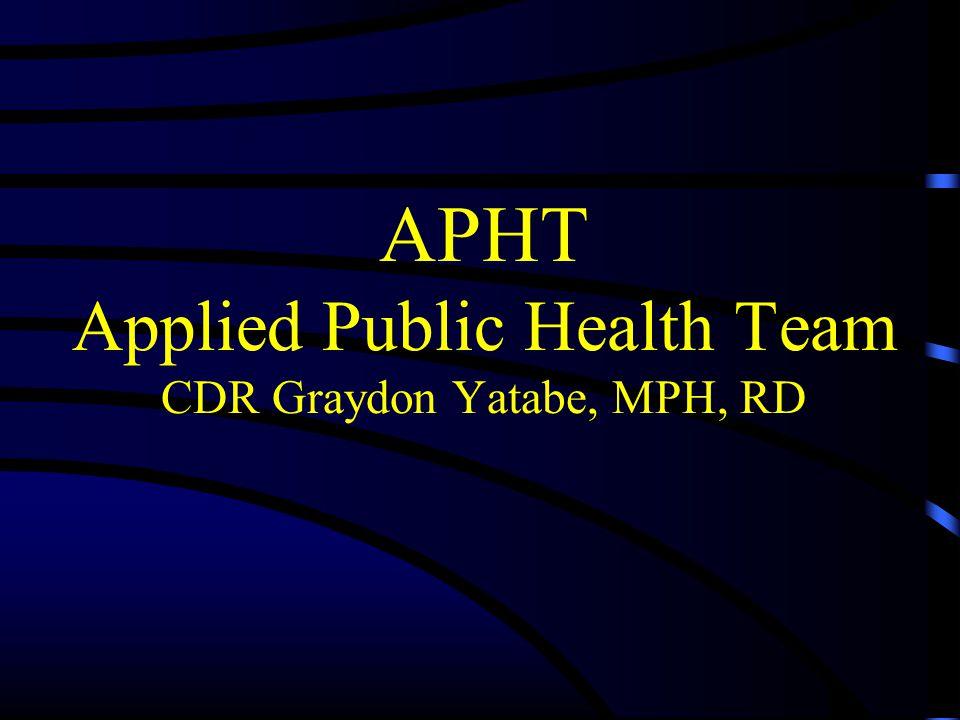 APHT Applied Public Health Team CDR Graydon Yatabe, MPH, RD