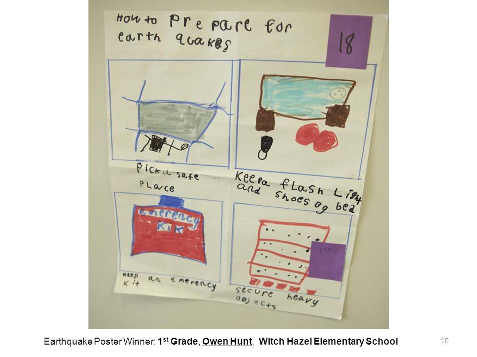 10 Earthquake Poster Winner: 1 st Grade, Owen Hunt, Witch Hazel Elementary School
