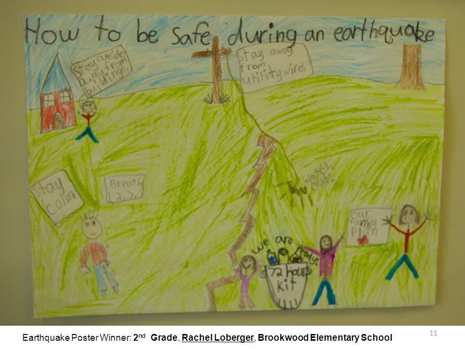 11 Earthquake Poster Winner: 2 nd Grade, Rachel Loberger, Brookwood Elementary School