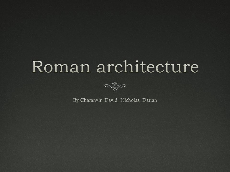 Origins and DevelopmentsOrigins and Developments  Roman architecture continued the style started and left by the earlier architects of Greece.