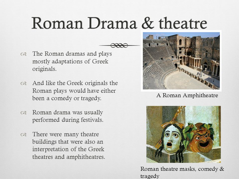 Roman Drama & theatreRoman Drama & theatre  The Roman dramas and plays mostly adaptations of Greek originals.  And like the Greek originals the Roma
