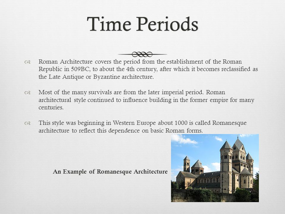 Time PeriodsTime Periods  Roman Architecture covers the period from the establishment of the Roman Republic in 509BC, to about the 4th century, after