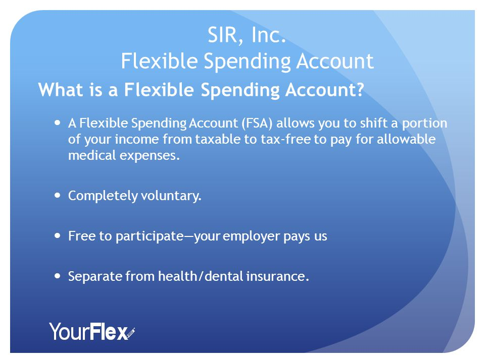 SIR, Inc. Flexible Spending Account What is a Flexible Spending Account.