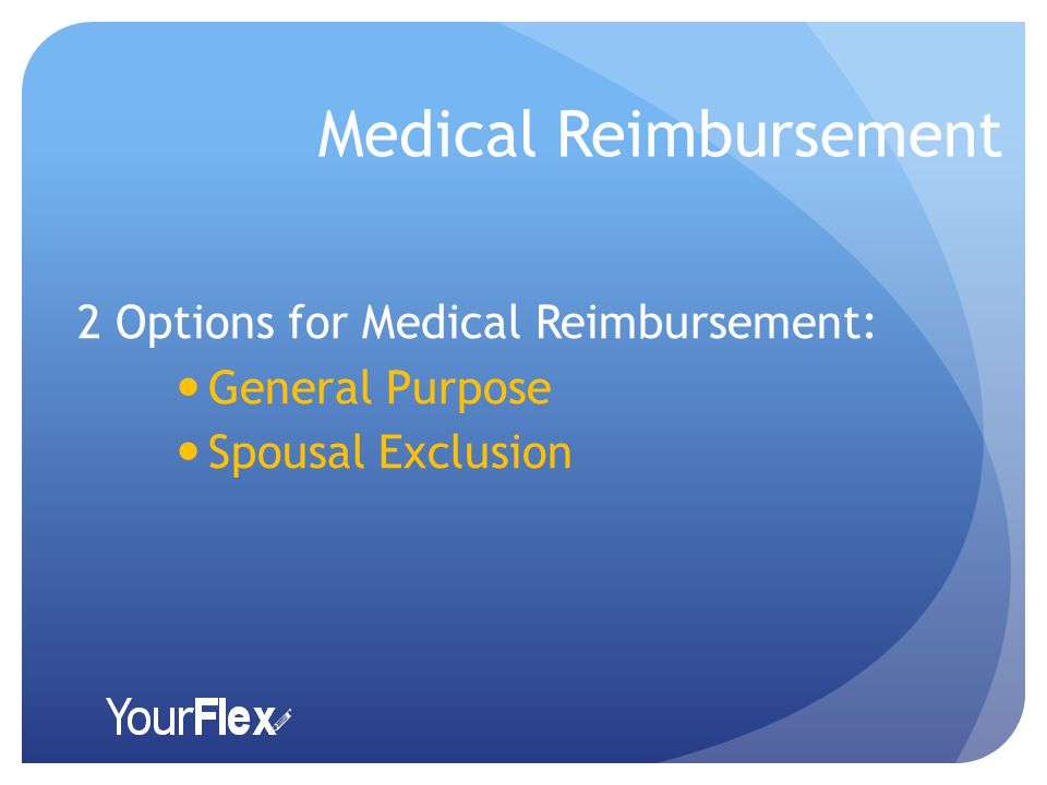 Medical Reimbursement 2 Options for Medical Reimbursement: General Purpose Spousal Exclusion
