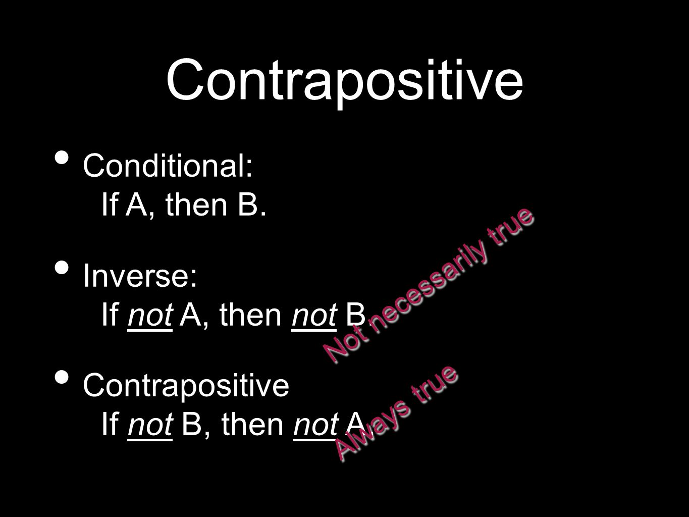 Contrapositive Conditional: If A, then B. Inverse: If not A, then not B.