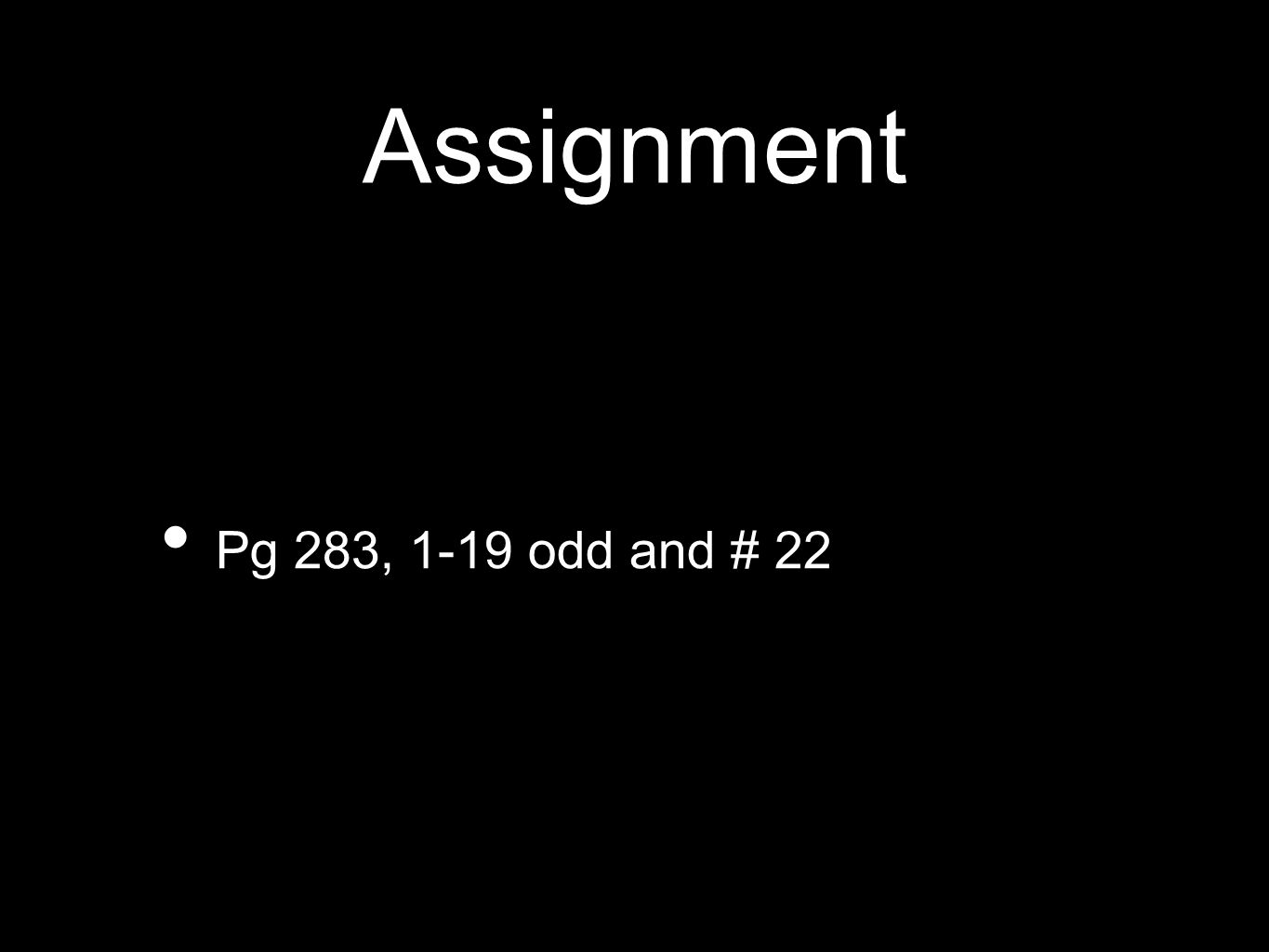 Assignment Pg 283, 1-19 odd and # 22