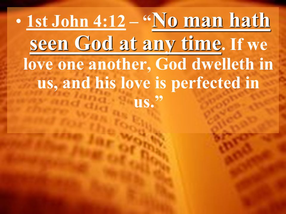 No man hath seen God at any time1st John 4:12 – No man hath seen God at any time.