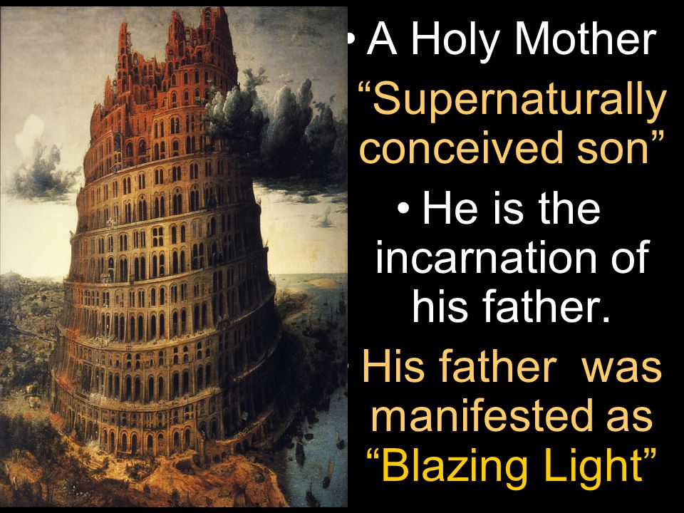 A Holy Mother Supernaturally conceived son He is the incarnation of his father.