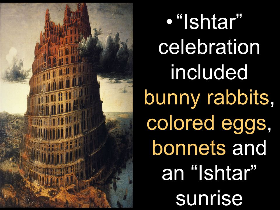 Ishtar celebration included bunny rabbits, colored eggs, bonnets and an Ishtar sunrise service.