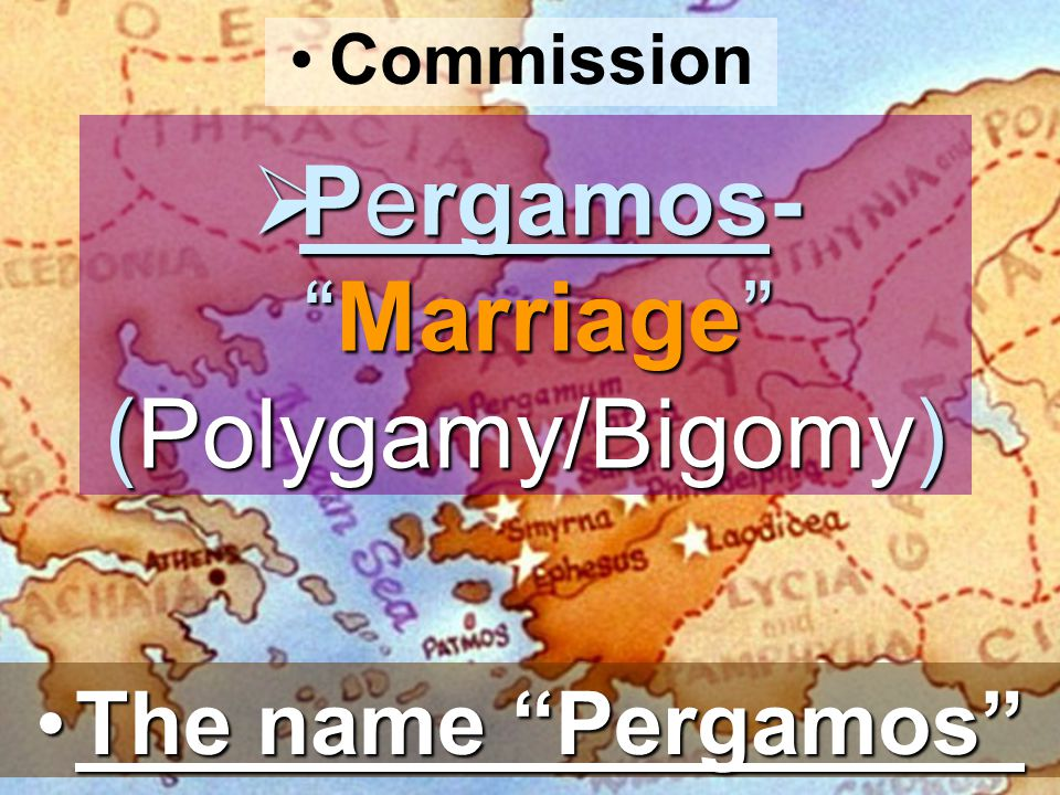 Commission  Pergamos- Marriage (Polygamy/Bigomy) The name Pergamos The name Pergamos
