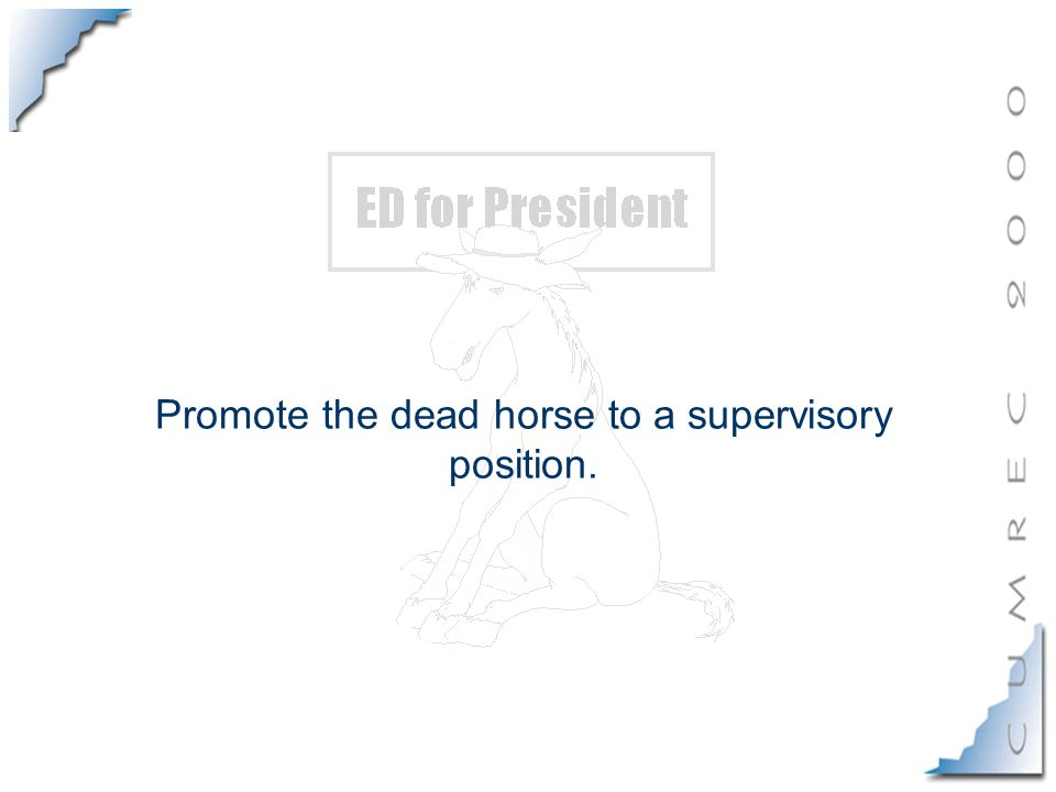 Promote the dead horse to a supervisory position.