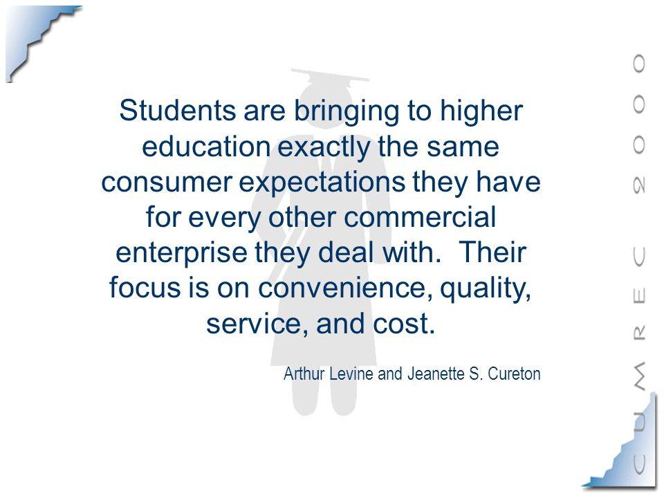 Students are bringing to higher education exactly the same consumer expectations they have for every other commercial enterprise they deal with.