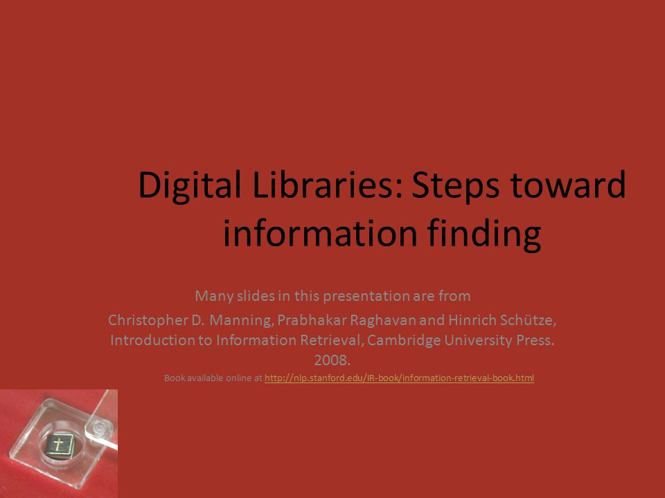 Digital Libraries: Steps toward information finding Many slides in this presentation are from Christopher D.