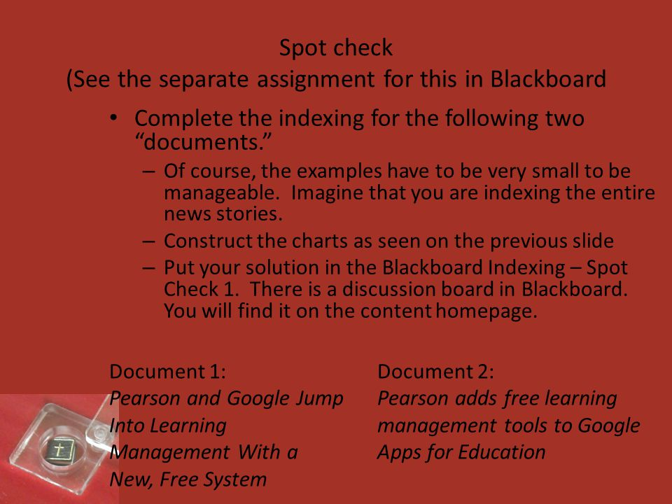 Spot check (See the separate assignment for this in Blackboard Complete the indexing for the following two documents. – Of course, the examples have to be very small to be manageable.