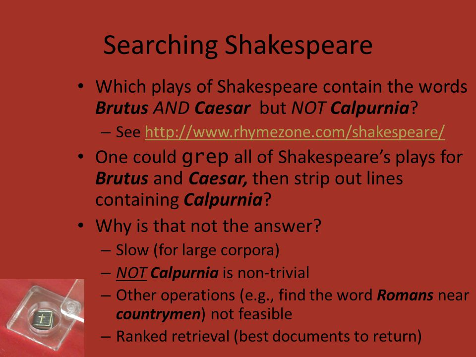 Searching Shakespeare Which plays of Shakespeare contain the words Brutus AND Caesar but NOT Calpurnia.