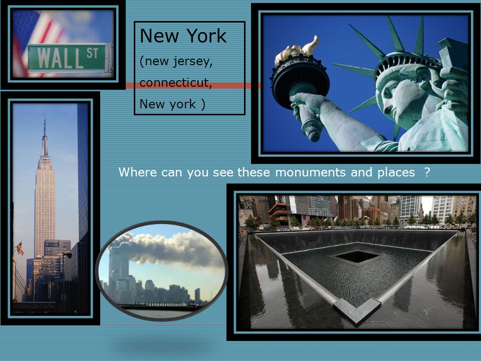 Where can you see these monuments and places ? New York (new jersey, connecticut, New york )