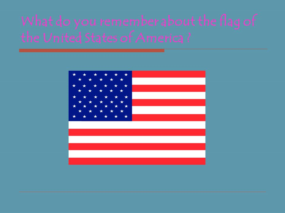 What do you remember about the flag of the United States of America