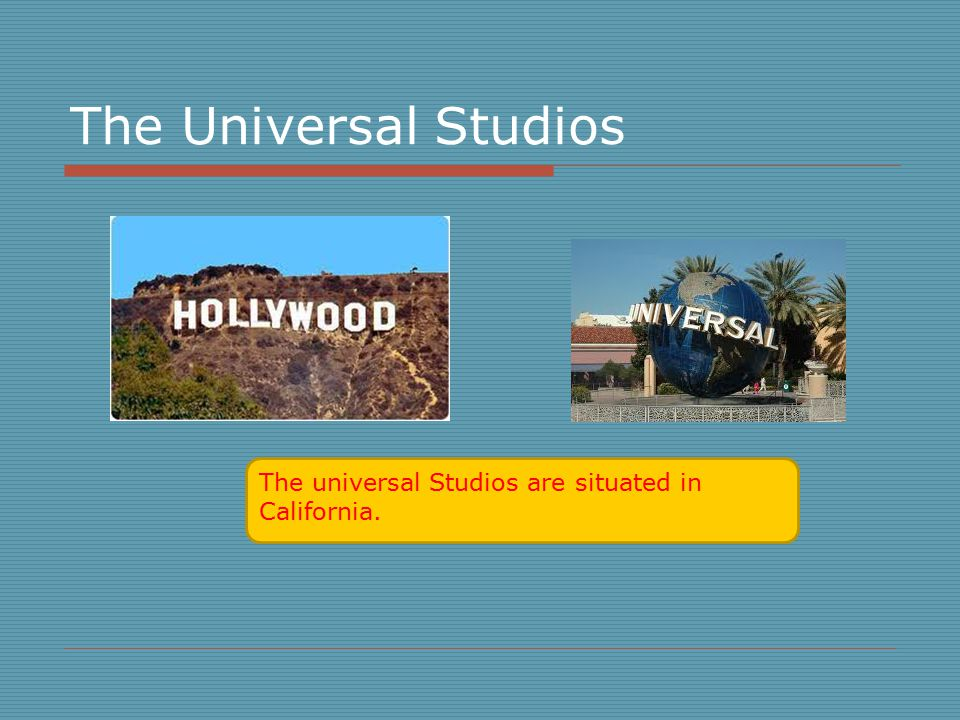 The Universal Studios The universal Studios are situated in California.