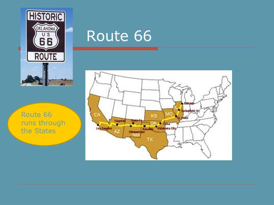 Route 66 Route 66 runs through the States